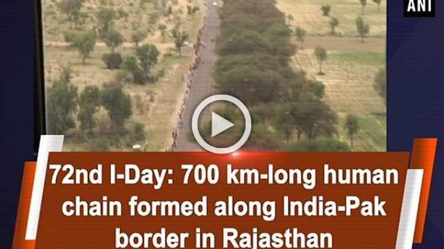 72nd I-Day: 700 km-long human chain formed along India-Pak border in Rajasthan