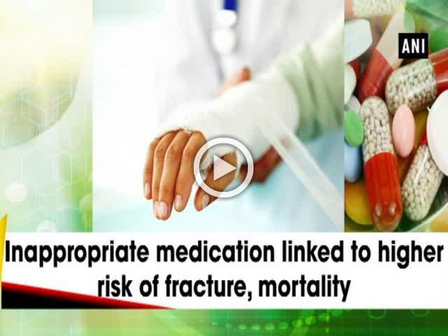 Inappropriate medication linked to higher risk of fracture, mortality