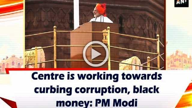 Centre is working towards curbing corruption, black money: PM Modi