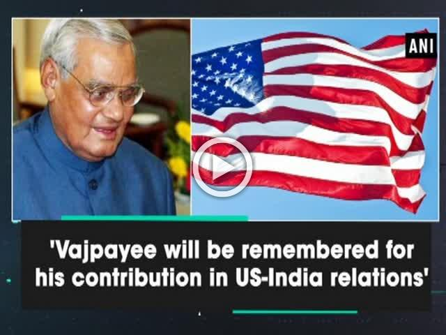 'Vajpayee will be remembered for his contribution in US-India relations'