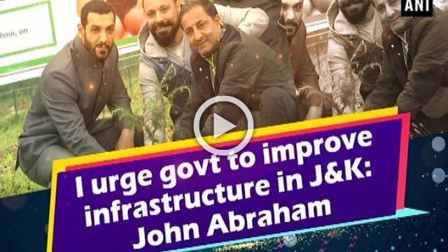 I urge govt to improve infrastructure in J&K: John Abraham