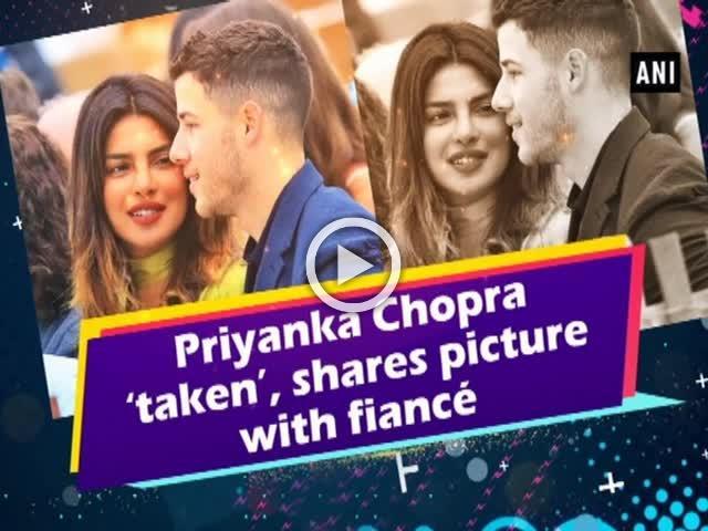 Priyanka Chopra 'taken', shares picture   with fiance