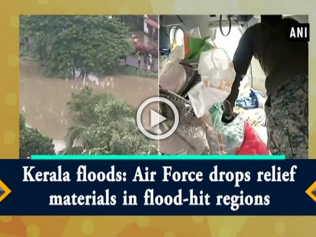 Kerala floods: Air Force drops relief materials in flood-hit regions