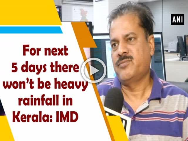 For next 5 days there won't be heavy rainfall in Kerala: IMD