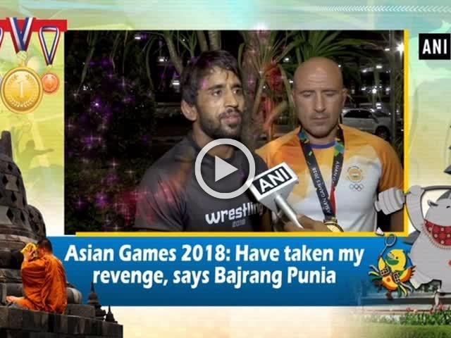 Asian Games 2018: Have taken my revenge, says Bajrang Punia