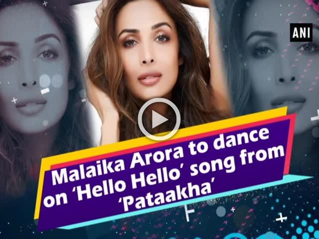 Malaika Arora to dance on 'Hello Hello' song from 'Pataakha'