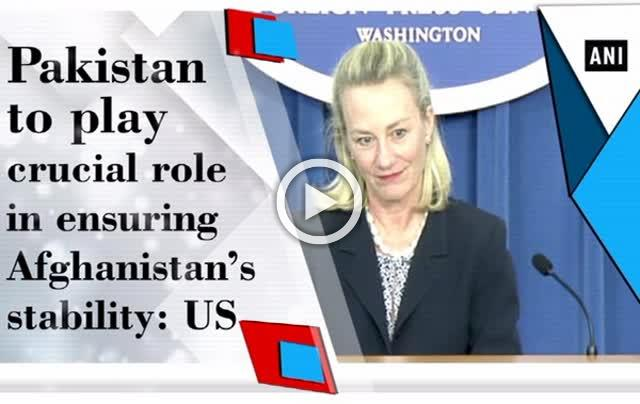 Pakistan to play crucial role in ensuring Afghanistan's stability: US
