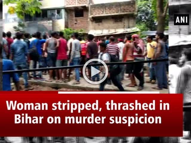 Woman stripped, thrashed in Bihar on murder suspicion