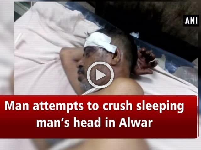 Man attempts to crush sleeping man's head in Alwar