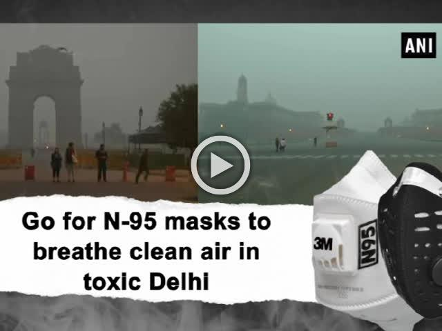 Go for N-95 masks to breathe clean air in toxic Delhi