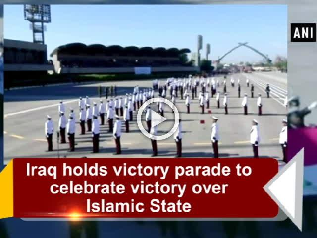 Iraq holds victory parade to celebrate victory over Islamic State