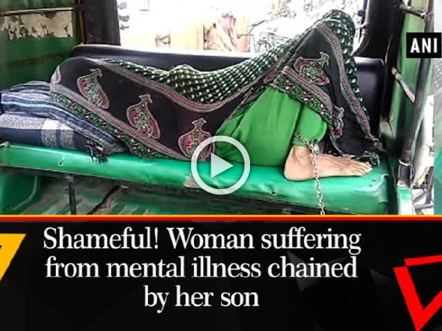 Shameful! Woman suffering from mental illness chained by her son