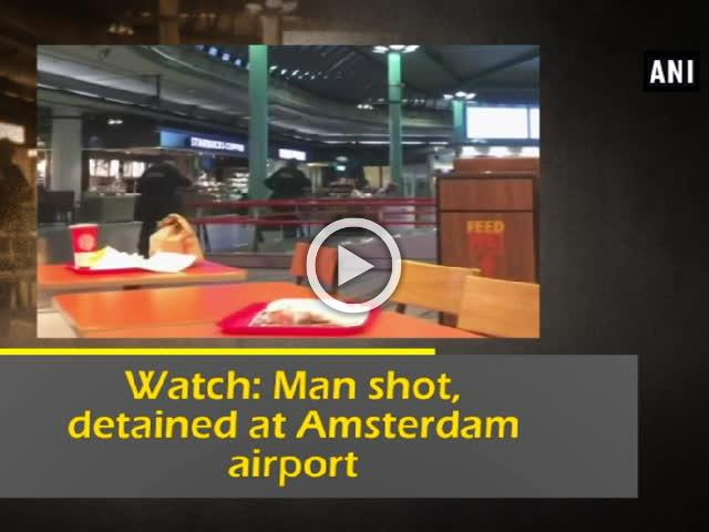 Watch: Man shot, detained at Amsterdam airport