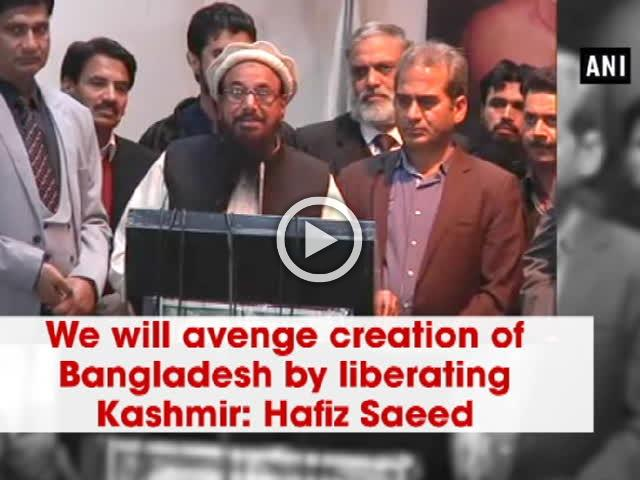 We will avenge creation of Bangladesh by liberating Kashmir: Hafiz Saeed