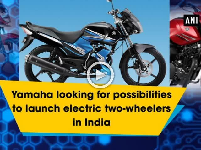 Yamaha looking for possibilities to launch electric two-wheelers in India