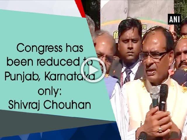 Congress has been reduced to Punjab, Karnataka only: Shivraj Chouhan