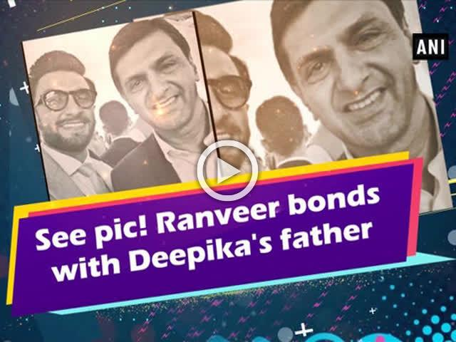 See pic! Ranveer bonds with Deepika's father