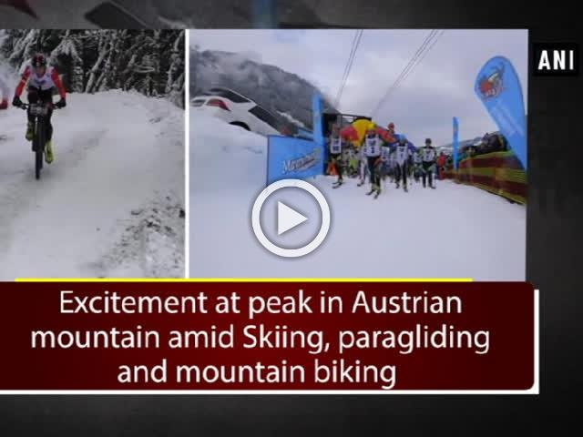 Excitement at peak in Austrian mountain amid Skiing, paragliding and mountain biking