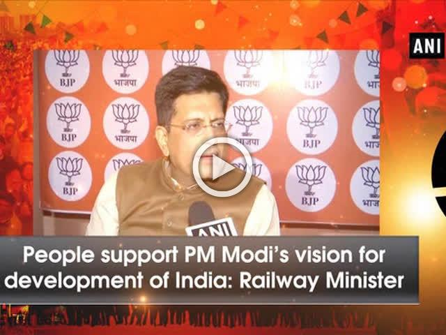 People support PM Modi's vision for development of India: Railway Minister