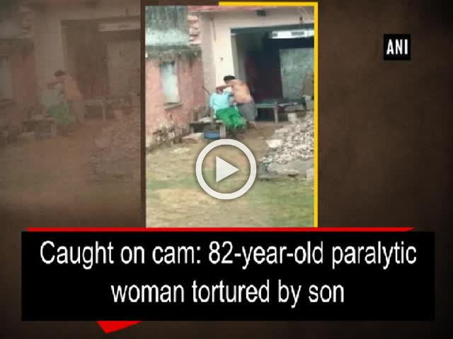 Caught on cam: 82-year-old paralytic woman tortured by son