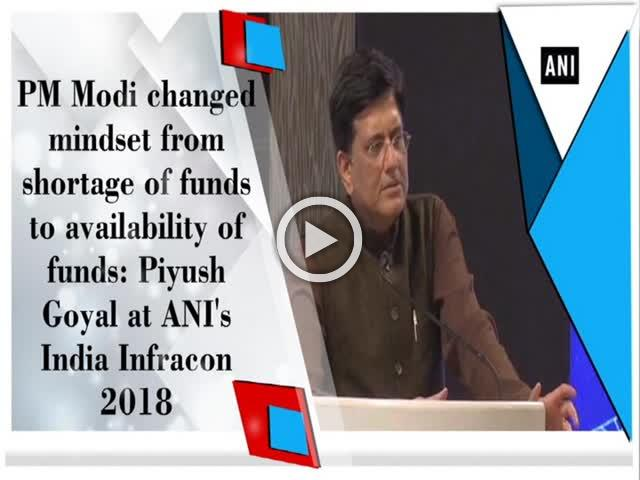 PM Modi changed mindset from shortage of funds to availability of funds: Piyush Goyal at ANI's India Infracon 2018
