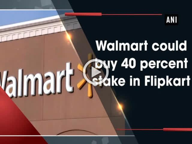 Walmart could buy 40 percent stake in Flipkart