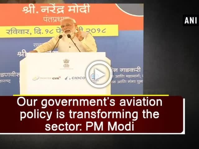 Our government's aviation policy is transforming the sector: PM Modi