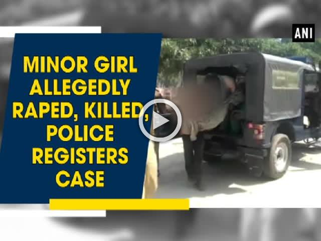 Minor girl allegedly raped, killed, police registers case