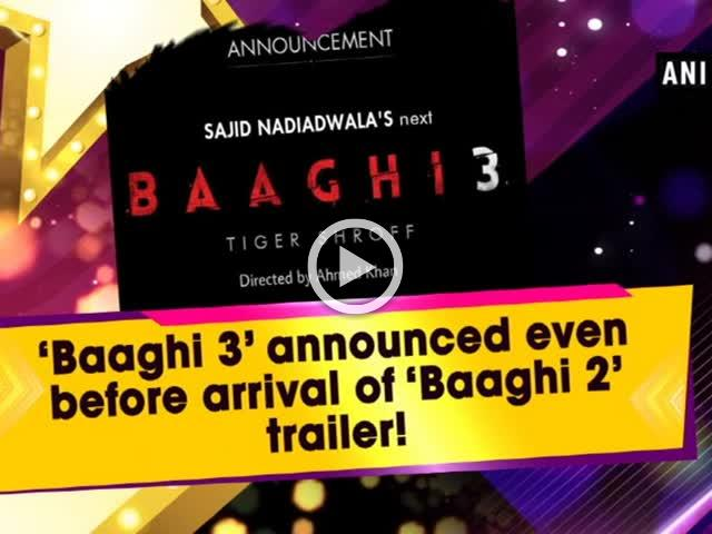 'Baaghi 3' announced even before arrival of 'Baaghi 2' trailer!