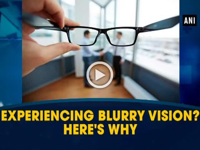 Experiencing blurry vision? Here's why