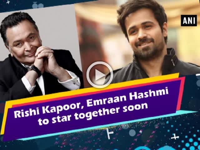 Rishi Kapoor, Emraan Hashmi to star together soon