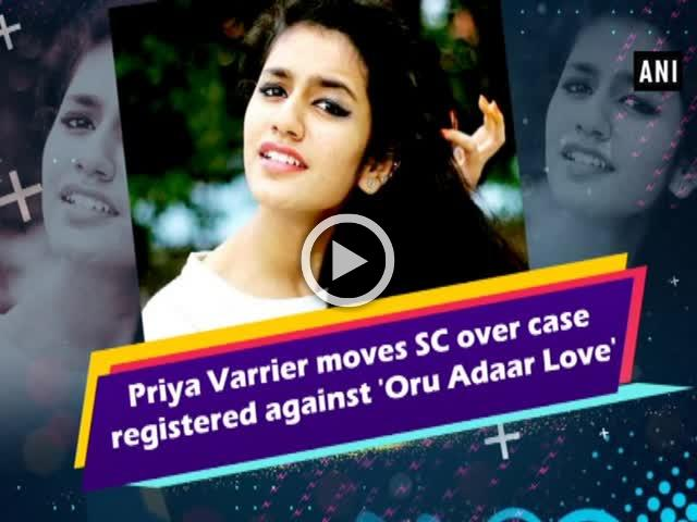 Priya Varrier moves SC over case registered against 'Oru Adaar Love'