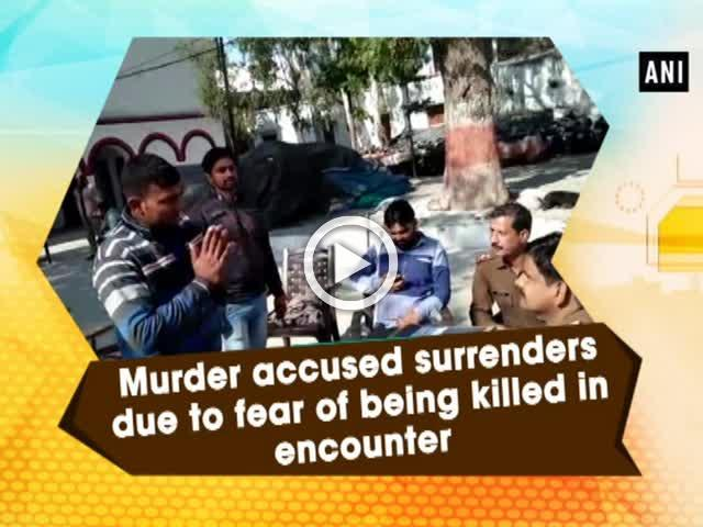 Murder accused surrenders due to fear of being killed in encounter