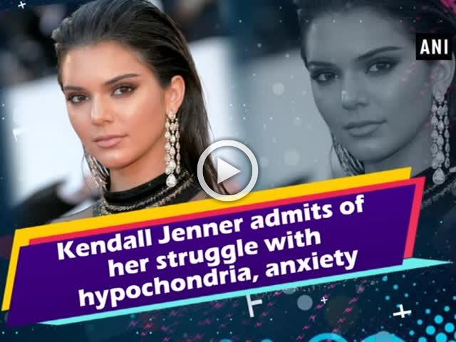 Kendall Jenner admits of her struggle with hypochondria, anxiety