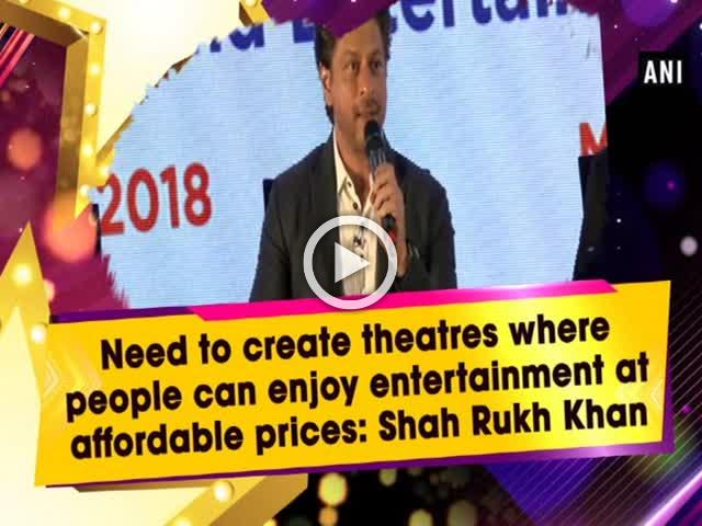 Need to create theatres where people can enjoy entertainment at affordable prices: Shah Rukh Khan