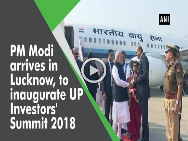 PM Modi arrives in Lucknow, to inaugurate UP Investors' Summit 2018
