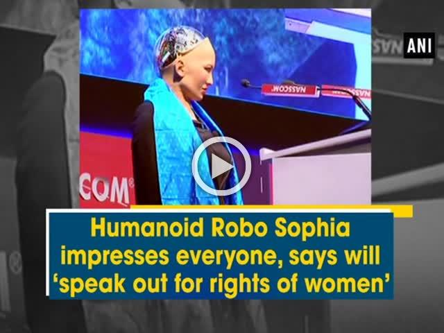 Humanoid Robo Sophia impresses everyone, says will 'speak out for rights of women'