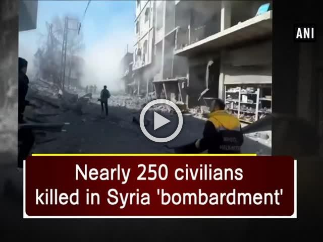 Nearly 250 civilians killed in Syria 'bombardment'