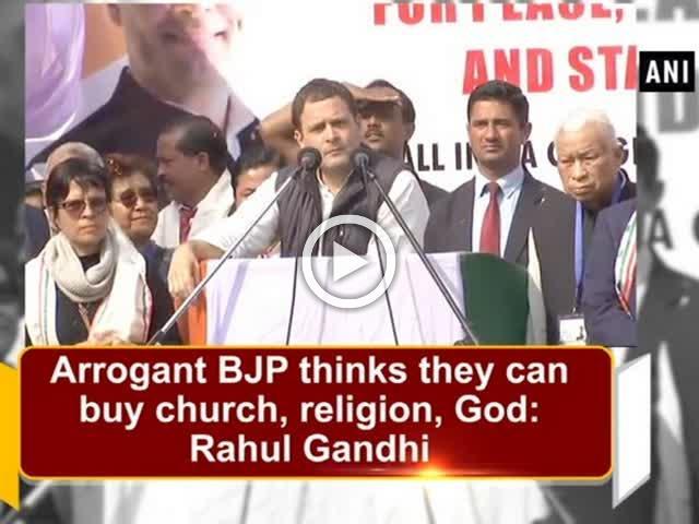 Arrogant BJP thinks they can buy church, religion, God: Rahul Gandhi