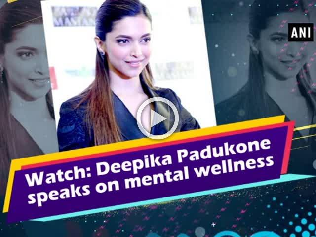 Watch: Deepika Padukone speaks on mental wellness