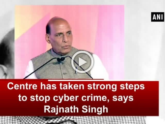 Centre has taken strong steps to stop cyber crime, says Rajnath Singh