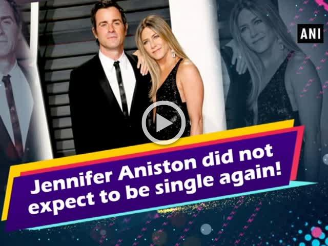 Jennifer Aniston did not expect to be single again!
