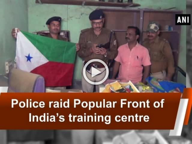 Police raid Popular Front of India's training centre