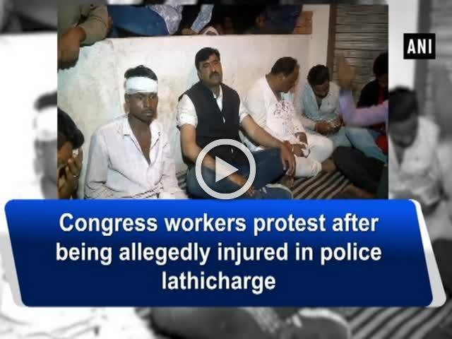 Congress workers protest after being allegedly injured in police lathicharge