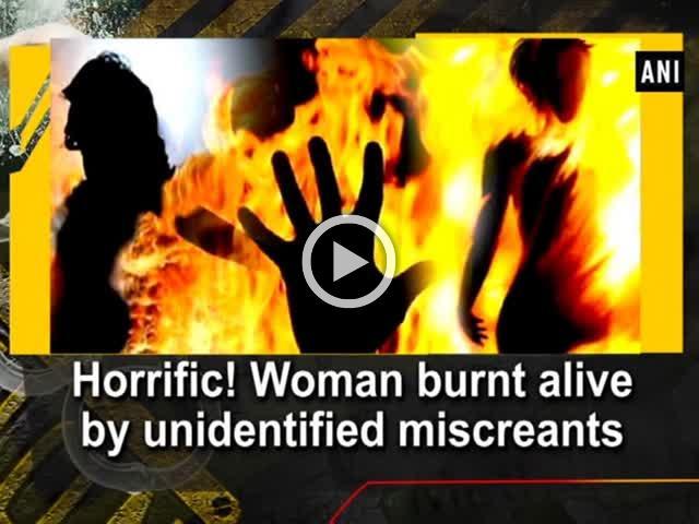 Horrific! Woman burnt alive by unidentified miscreants