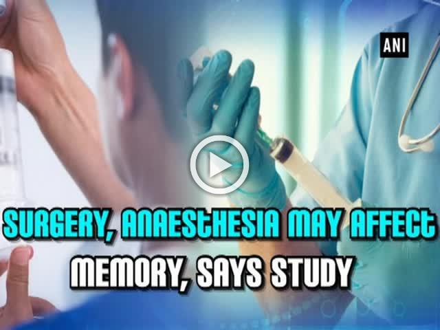 Surgery, anaesthesia may affect memory, says study