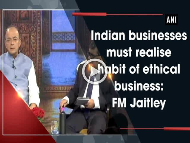 Indian businesses must realise habit of ethical business: FM Jaitley