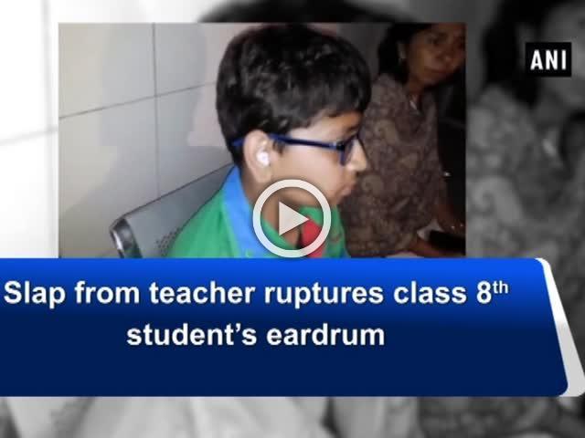Slap from teacher ruptures class 8 student's eardrum
