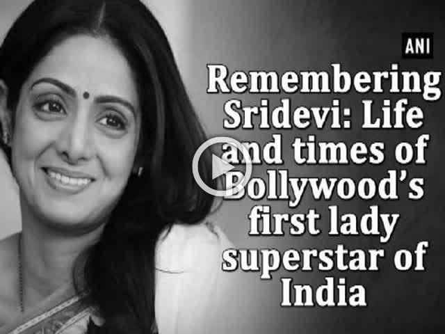 Remembering Sridevi: Life and times of Bollywood's first lady superstar of India