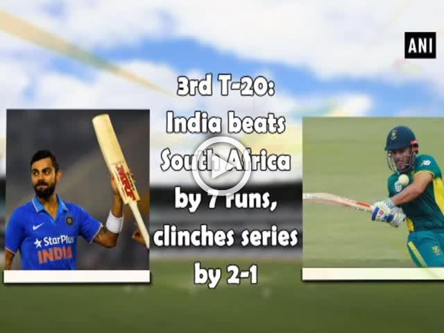 3rd T-20: India beats South Africa by 7 runs, clinches series by 2-1
